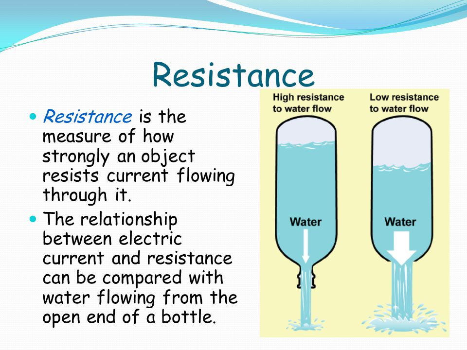 Resistance Resistance is the measure of how strongly an object resists current flowing through it.