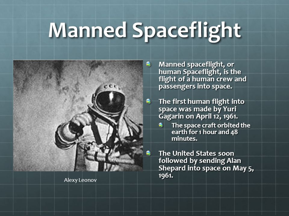 Manned Spaceflight Manned spaceflight, or human Spaceflight, is the flight of a human crew and passengers into space.
