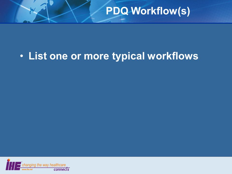PDQ Workflow(s) List one or more typical workflows