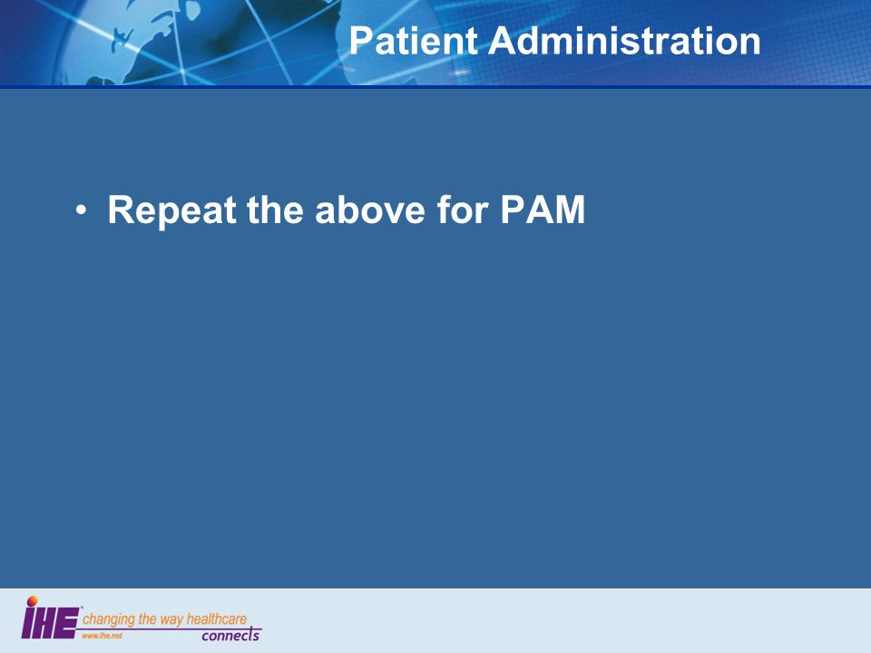 Patient Administration Repeat the above for PAM