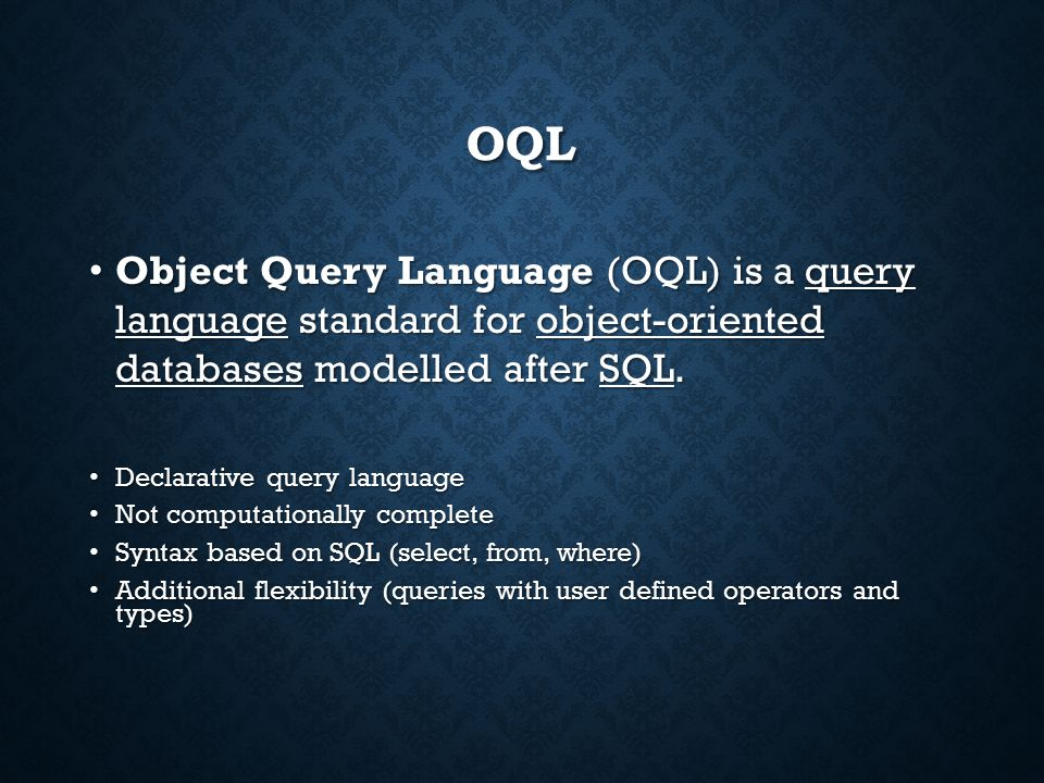 OQL Object Query Language (OQL) is a query language standard for object-oriented databases modelled after SQL.