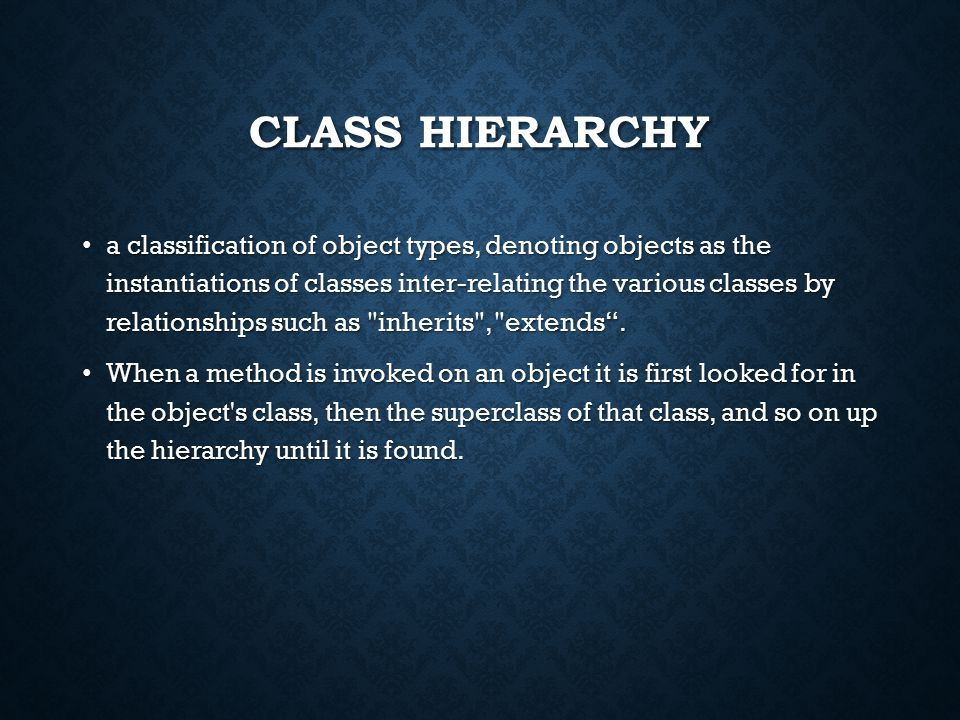 CLASS HIERARCHY a classification of object types, denoting objects as the instantiations of classes inter-relating the various classes by relationships such as inherits , extends .