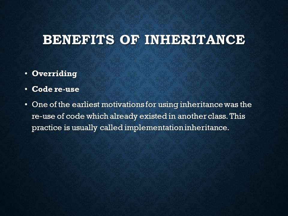 BENEFITS OF INHERITANCE Overriding Overriding Code re-use Code re-use One of the earliest motivations for using inheritance was the re-use of code which already existed in another class.