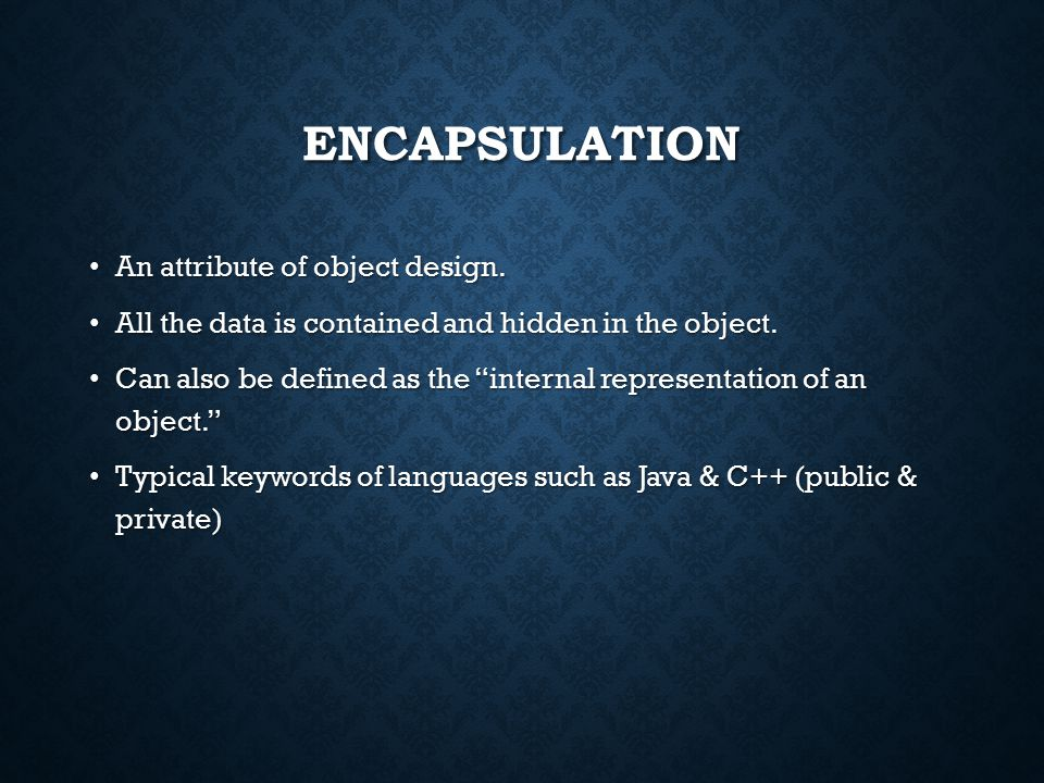 ENCAPSULATION An attribute of object design. An attribute of object design.