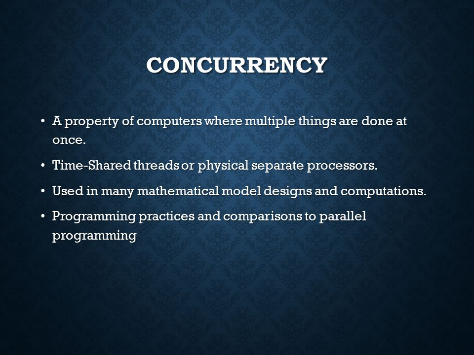 CONCURRENCY A property of computers where multiple things are done at once.
