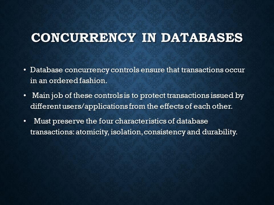 CONCURRENCY IN DATABASES Database concurrency controls ensure that transactions occur in an ordered fashion.