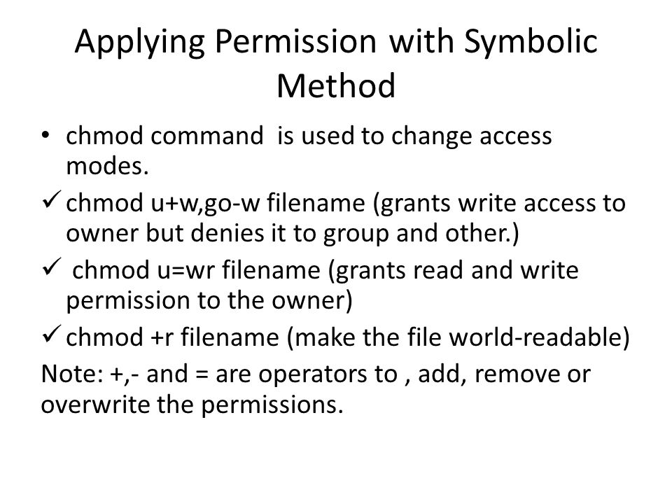 Applying Permission with Symbolic Method chmod command is used to change access modes.