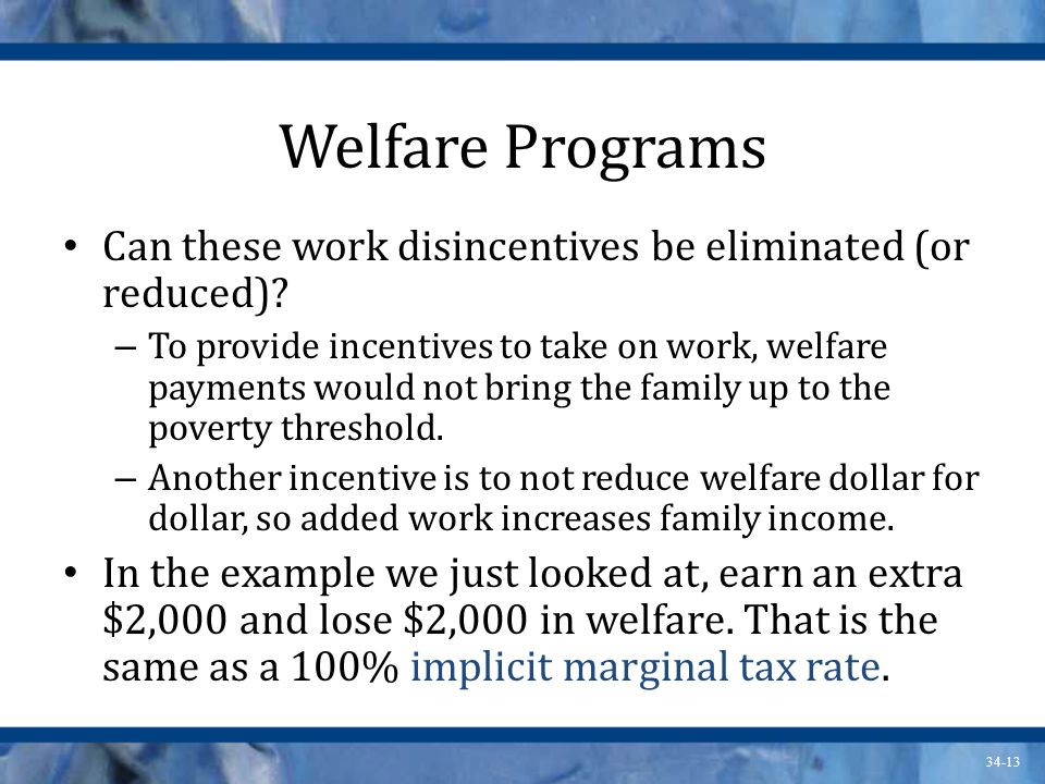 34-13 Welfare Programs Can these work disincentives be eliminated (or reduced).