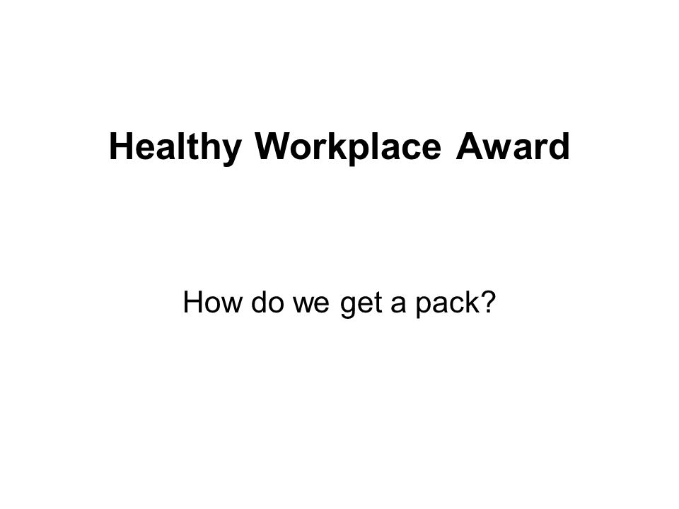 Healthy Workplace Award How do we get a pack