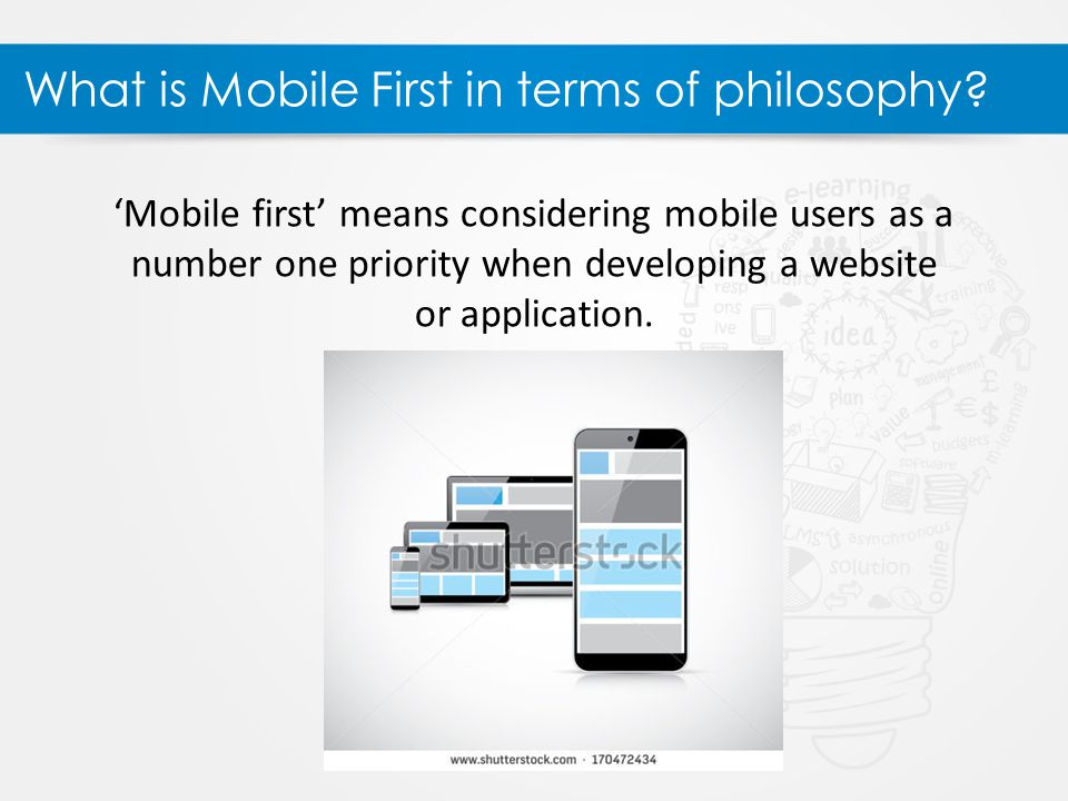 What is Mobile First in terms of philosophy.