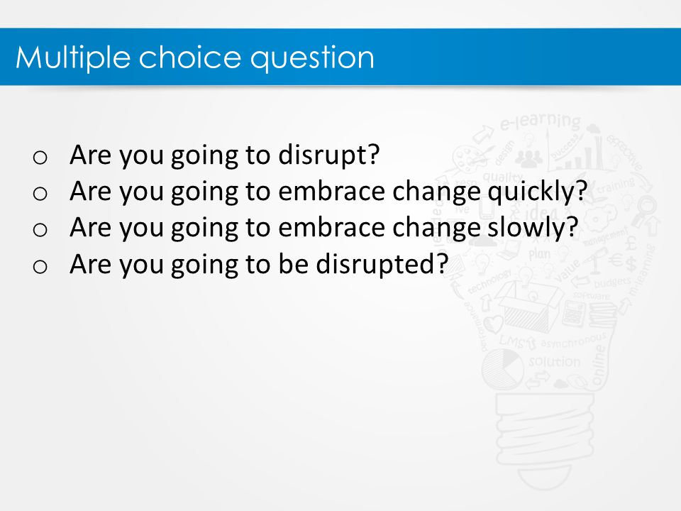 Multiple choice question o Are you going to disrupt.