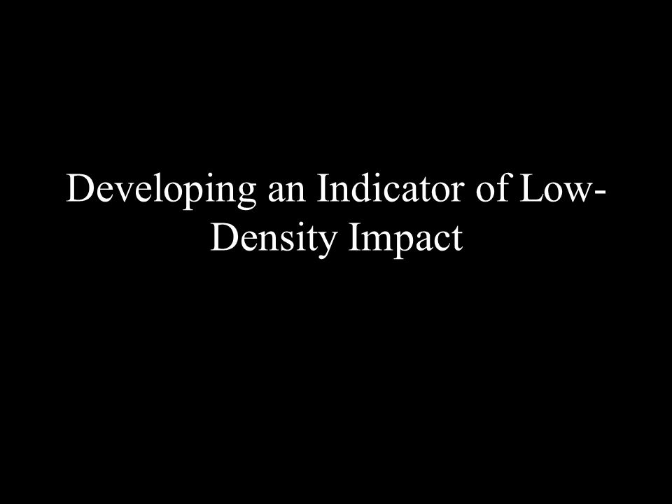 Developing an Indicator of Low- Density Impact