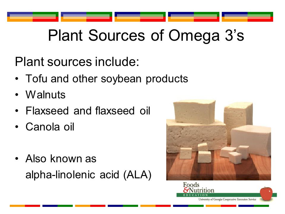 Plant Sources of Omega 3's Plant sources include: Tofu and other soybean products Walnuts Flaxseed and flaxseed oil Canola oil Also known as alpha-linolenic acid (ALA)