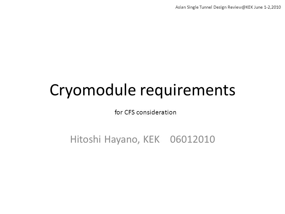 Cryomodule requirements Hitoshi Hayano, KEK for CFS consideration Asian Single Tunnel Design June 1-2,2010