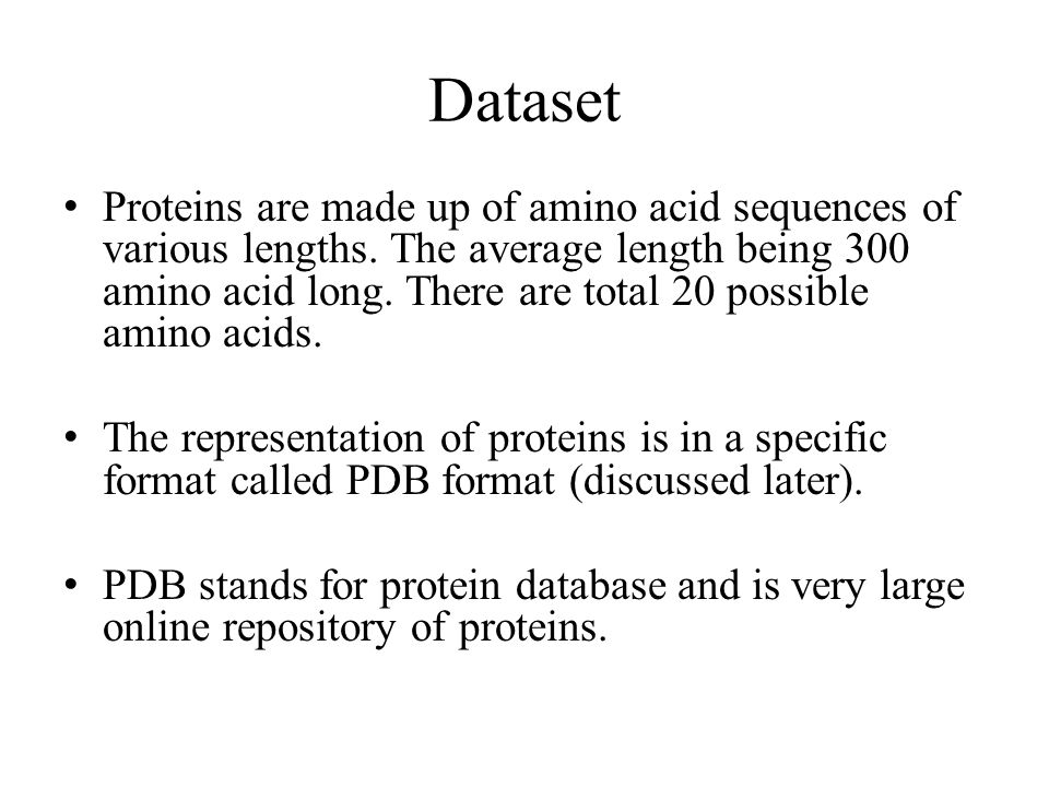 Dataset Proteins are made up of amino acid sequences of various lengths.