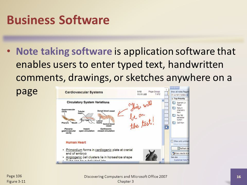 Business Software Note taking software is application software that enables users to enter typed text, handwritten comments, drawings, or sketches anywhere on a page 16 Page 106 Figure 3-11 Discovering Computers and Microsoft Office 2007 Chapter 3