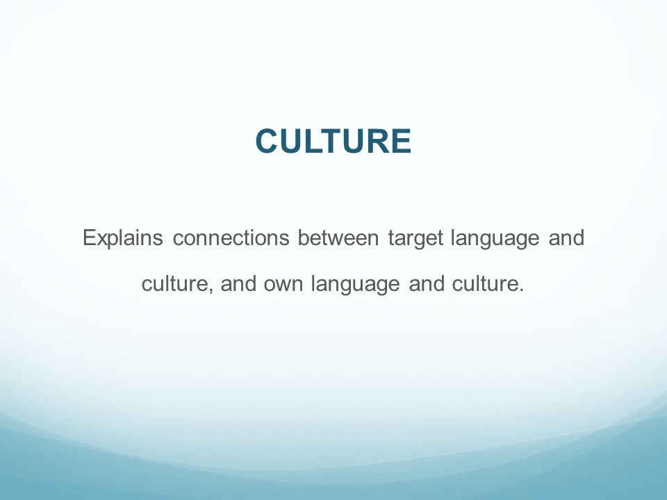 CULTURE Explains connections between target language and culture, and own language and culture.