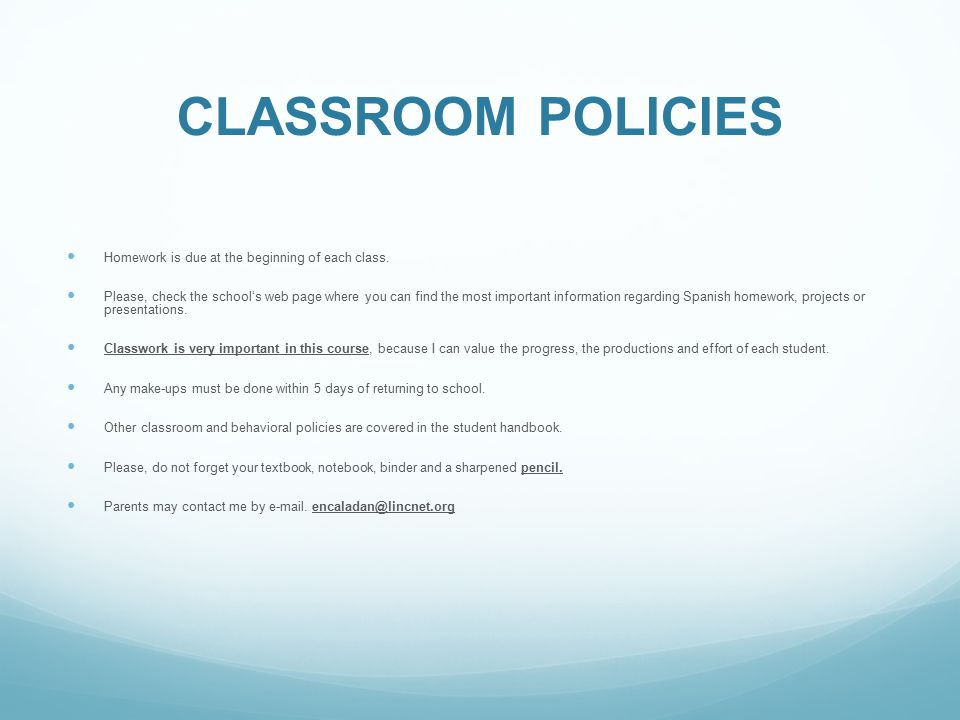 CLASSROOM POLICIES Homework is due at the beginning of each class.
