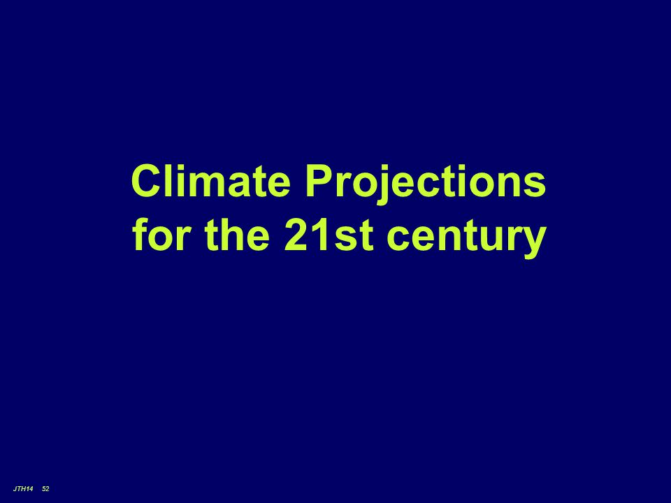 JTH14 52 Climate Projections for the 21st century