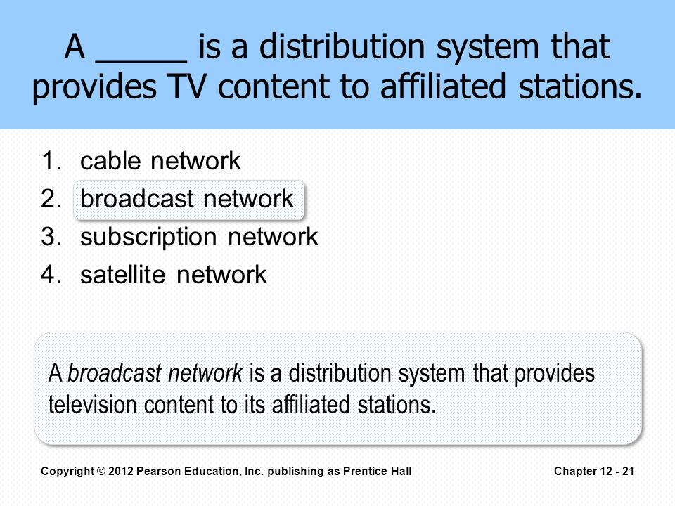 1.cable network 2.broadcast network 3.subscription network 4.satellite network A _____ is a distribution system that provides TV content to affiliated stations.