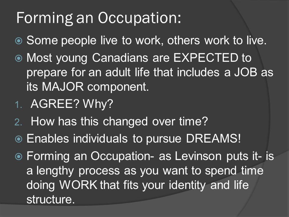 Forming an Occupation:  Some people live to work, others work to live.