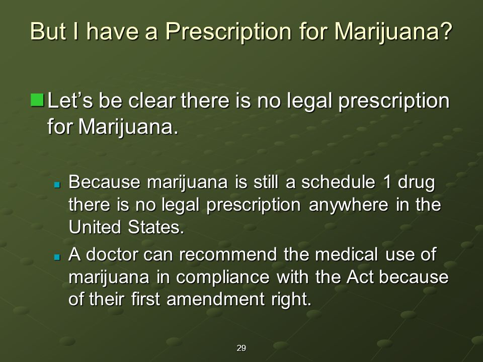 Let's be clear there is no legal prescription for Marijuana.
