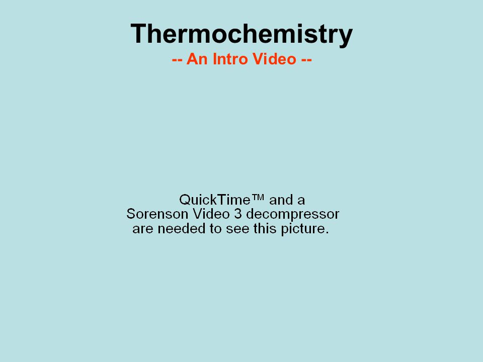 5 Thermochemistry -- An Intro Video --