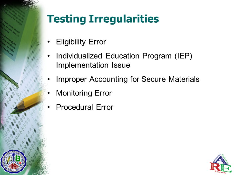 Testing Irregularities Eligibility Error Individualized Education Program (IEP) Implementation Issue Improper Accounting for Secure Materials Monitoring Error Procedural Error