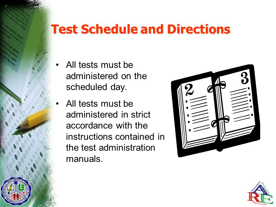 Test Schedule and Directions All tests must be administered on the scheduled day.