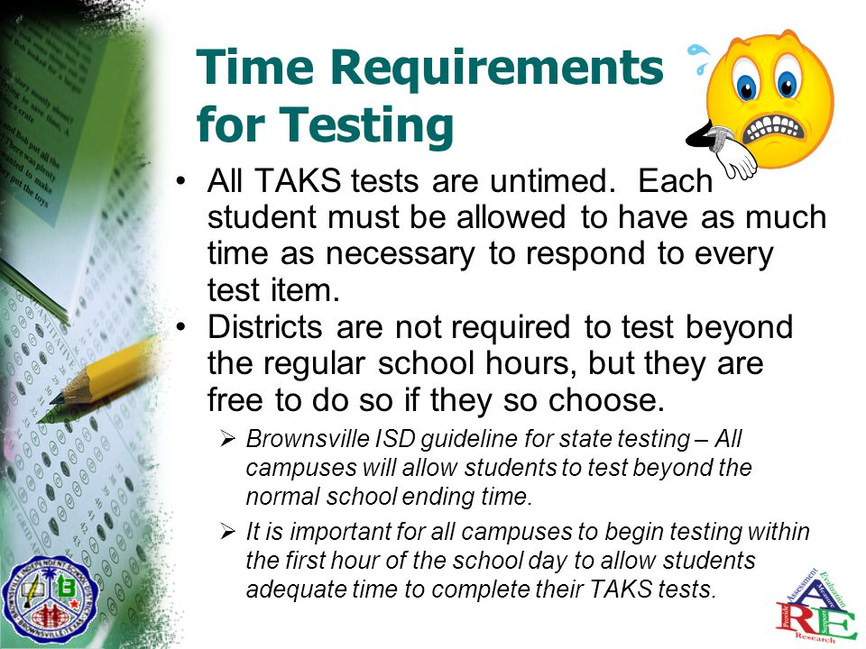 Time Requirements for Testing All TAKS tests are untimed.