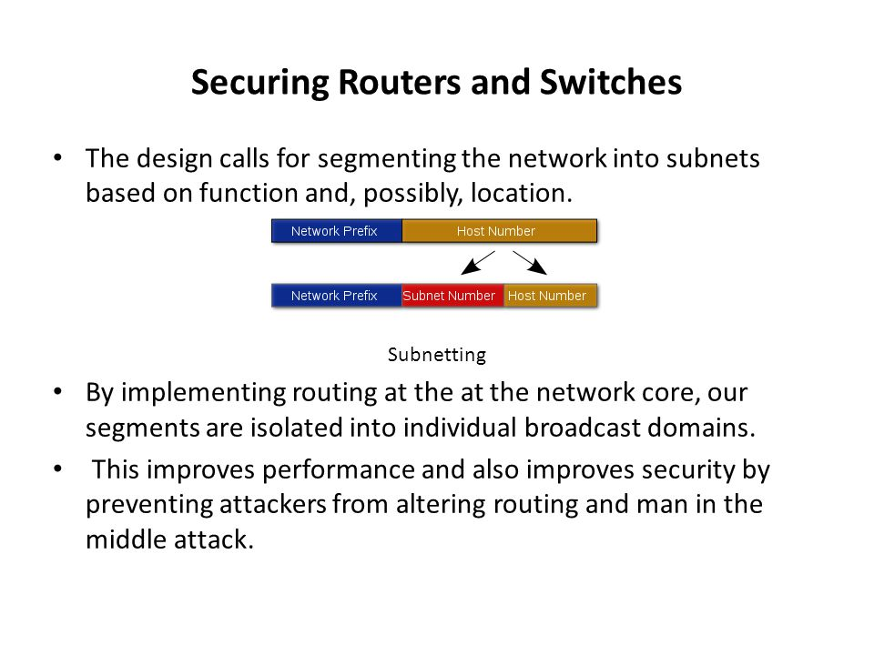 Securing Routers and Switches The design calls for segmenting the network into subnets based on function and, possibly, location.