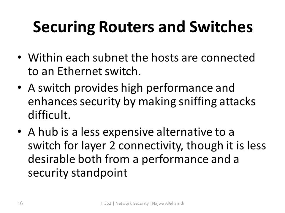 Securing Routers and Switches Within each subnet the hosts are connected to an Ethernet switch.