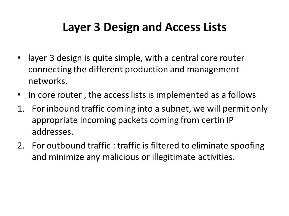 Layer 3 Design and Access Lists layer 3 design is quite simple, with a central core router connecting the different production and management networks.