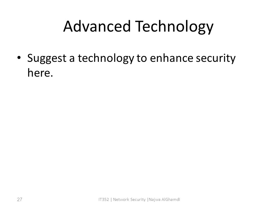 Advanced Technology Suggest a technology to enhance security here.