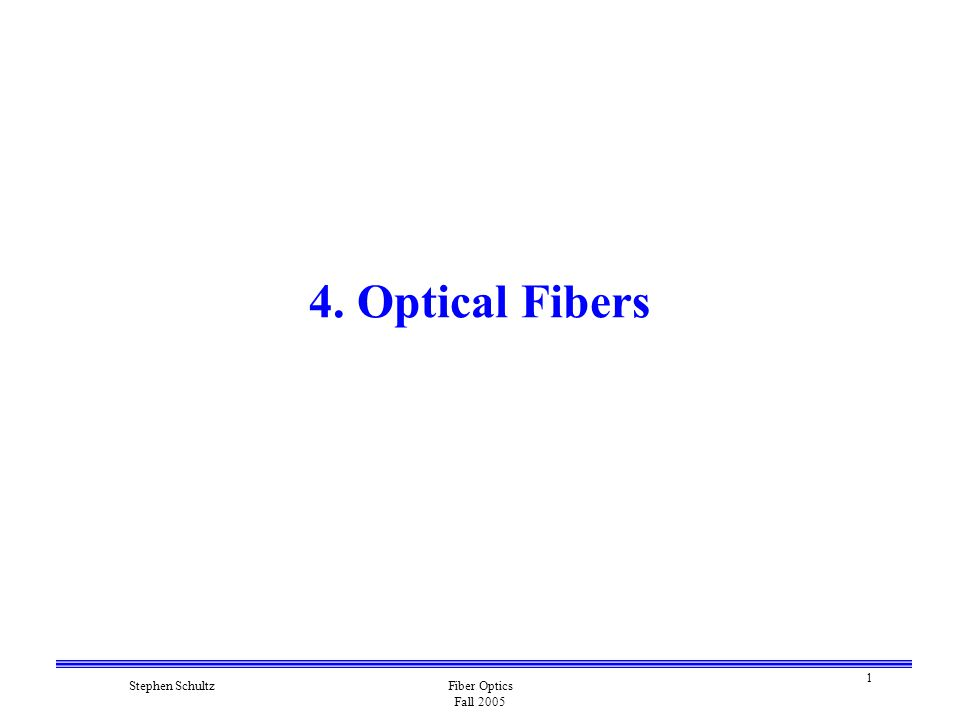 1 Stephen SchultzFiber Optics Fall Optical Fibers