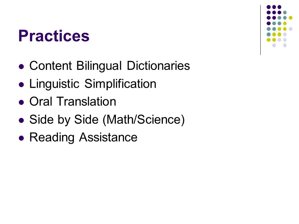 Practices Content Bilingual Dictionaries Linguistic Simplification Oral Translation Side by Side (Math/Science) Reading Assistance