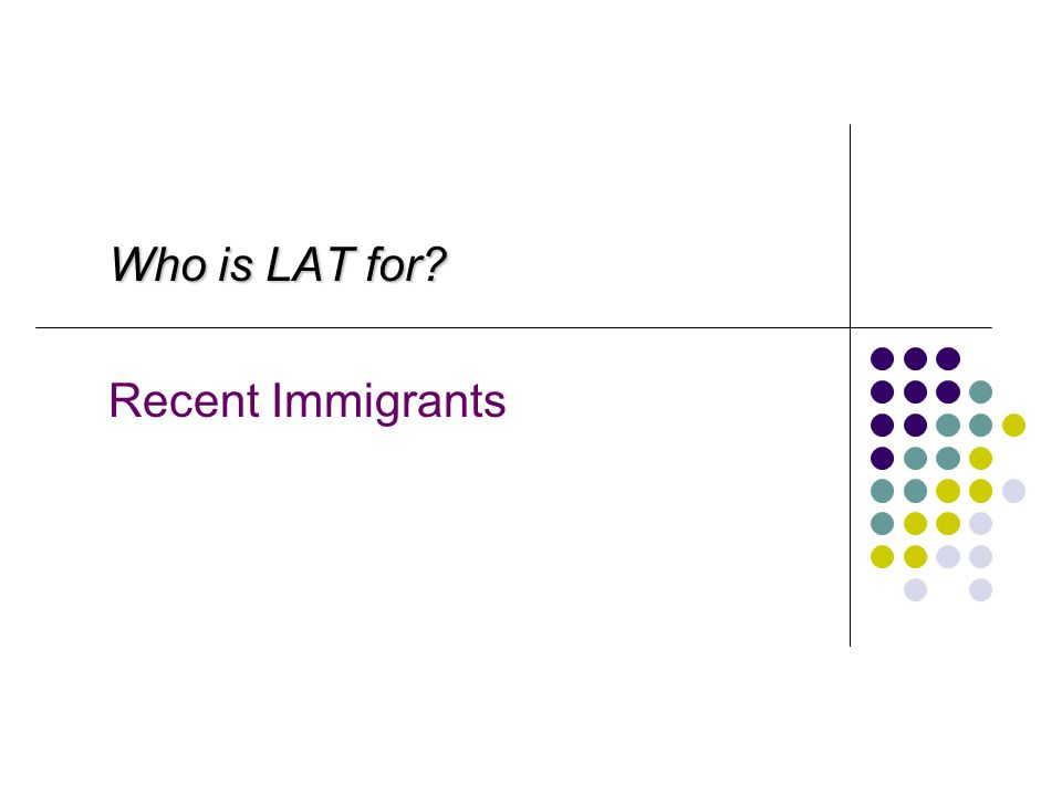Who is LAT for Recent Immigrants