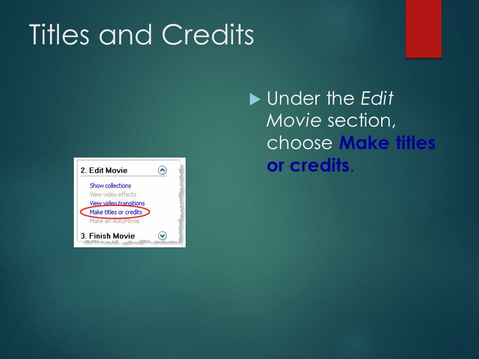 Titles and Credits Complete Your Movie  Titles and credits are the final touches to apply to your Windows Movie Maker project.