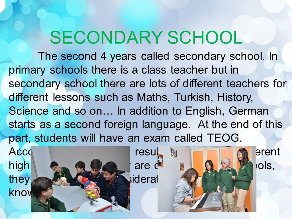 SECONDARY SCHOOL The second 4 years called secondary school.