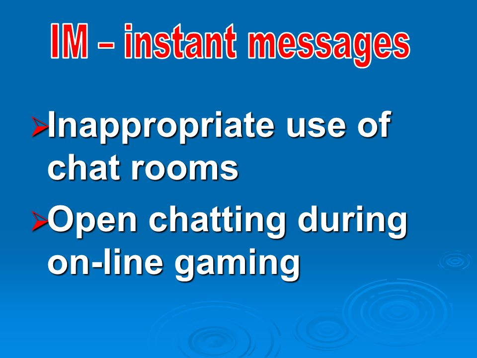  Inappropriate use of chat rooms  Open chatting during on-line gaming