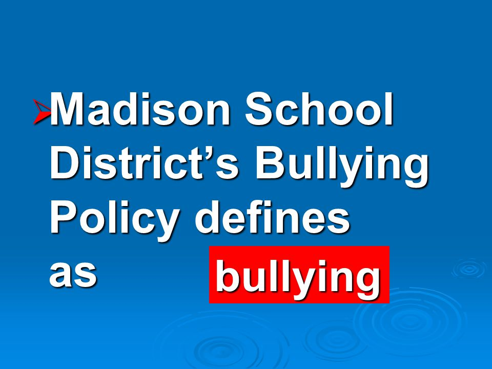  Madison School District's Bullying Policy defines as bullying