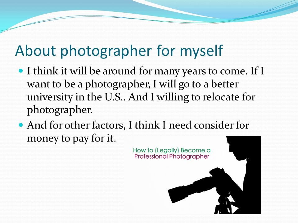 About photographer for myself I think it will be around for many years to come.