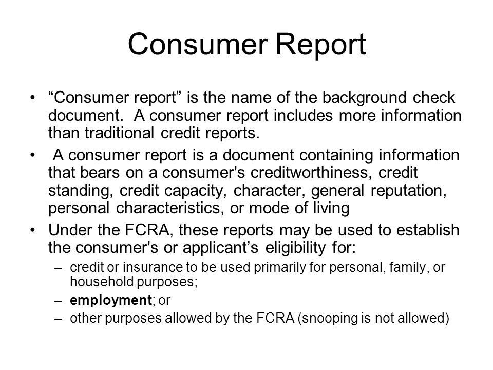 Consumer Report Consumer report is the name of the background check document.
