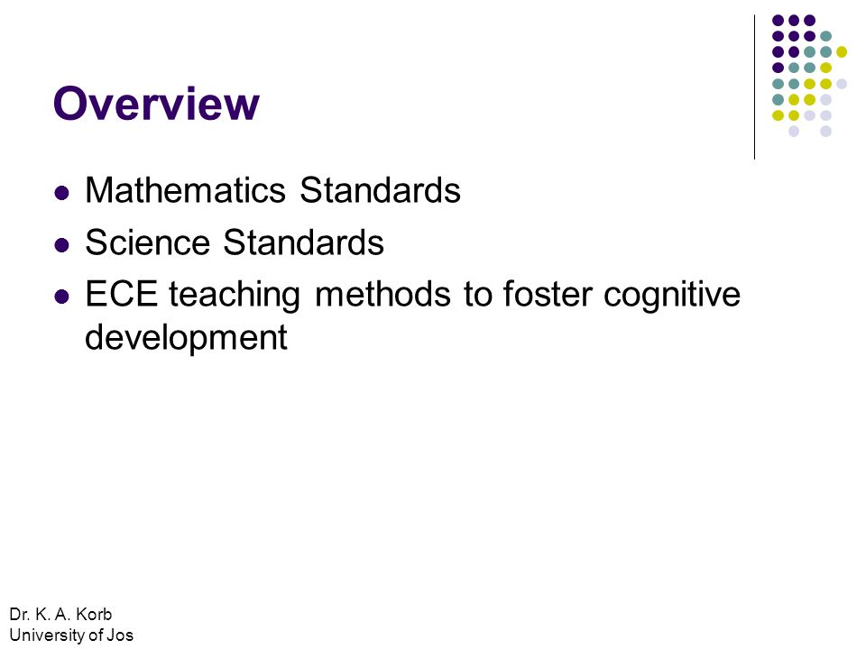 Overview Mathematics Standards Science Standards ECE teaching methods to foster cognitive development Dr.