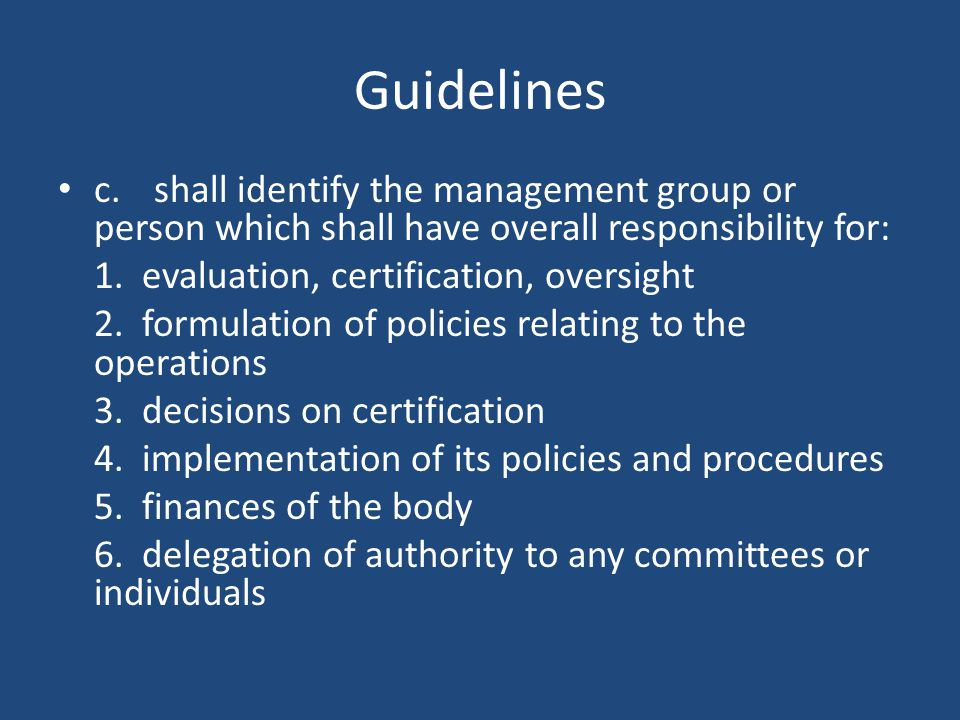 Guidelines c.shall identify the management group or person which shall have overall responsibility for: 1.