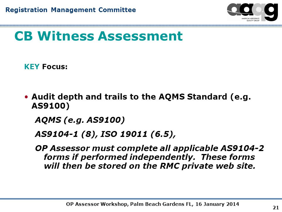 OP Assessor Workshop, Palm Beach Gardens FL, 16 January 2014 Registration Management Committee CB Witness Assessment KEY Focus: Audit depth and trails to the AQMS Standard (e.g.