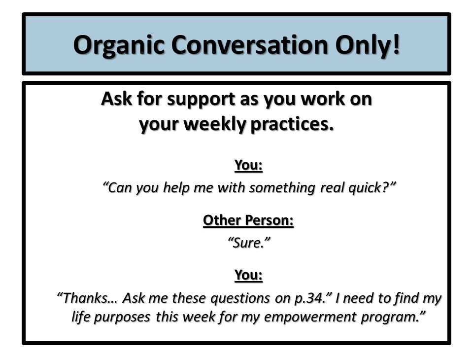 Organic Conversation Only. Ask for support as you work on your weekly practices.