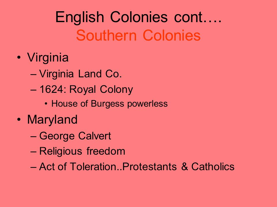 English Colonies cont…. Southern Colonies Virginia –Virginia Land Co.