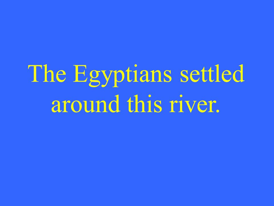 The Egyptians settled around this river.