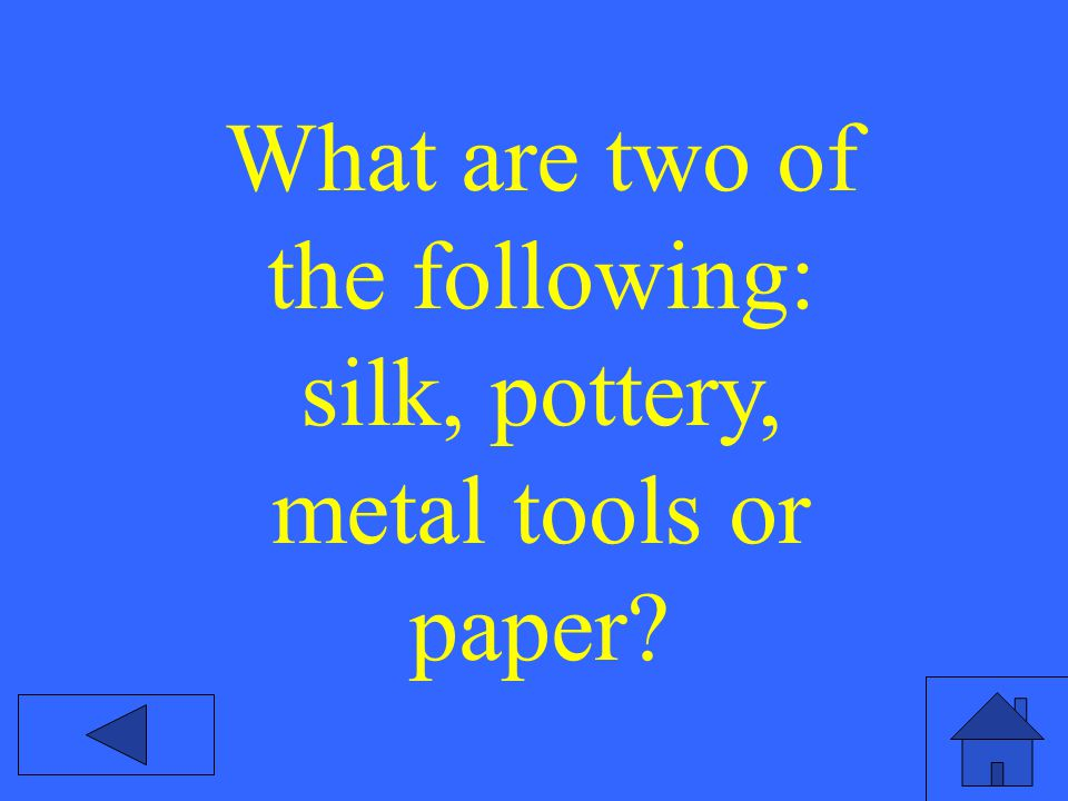 What are two of the following: silk, pottery, metal tools or paper